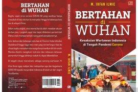 """Wartawan ANTARA terbitkan buku """"Bertahan di Wuhan"""" di saat pandemi Corona"""