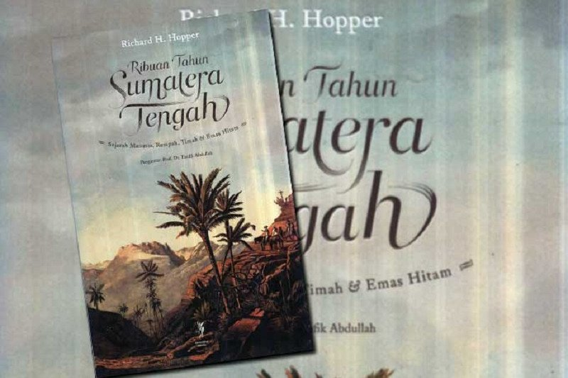"Bingkai eksotisme Sumatra, resensi buku ""Ribuan Tahun Sumatera Tengah"" karya Richard H Hopper"